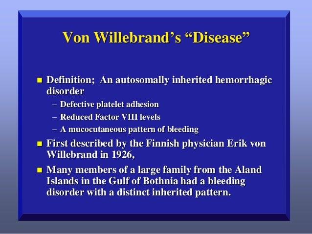 "Von Willebrand's ""Disease""   Definition; An autosomally inherited hemorrhagic disorder – Defective platelet adhesion – Re..."