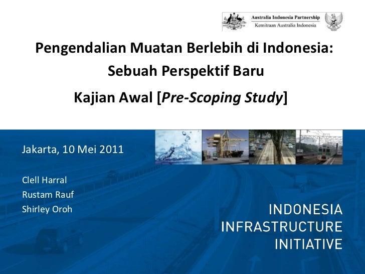 PengendalianMuatanBerlebihdi Indonesia:<br />SebuahPerspektifBaru<br />KajianAwal [Pre-Scoping Study]<br />Jakarta, 10 Mei...