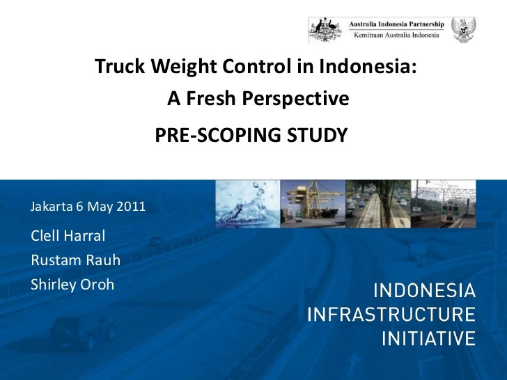 Truck Weight Control in Indonesia:<br />A Fresh Perspective<br />PRE-SCOPING STUDY<br />ClellHarral<br />RustamRauh<br />S...
