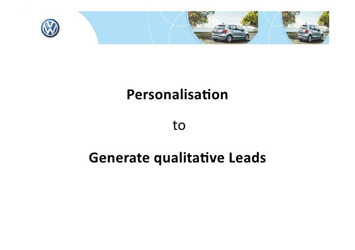 Personalisa*on              to    Generate qualita*ve Leads