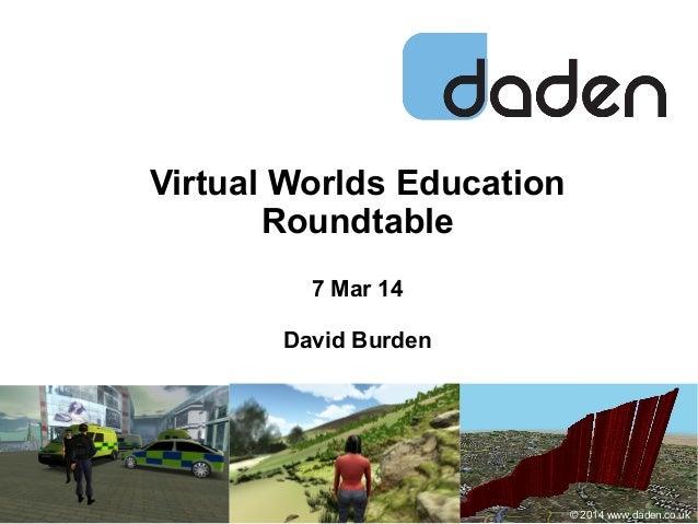 Virtual Worlds Education Roundtable 7 Mar 14 David Burden  © 2014 www.daden.co.uk
