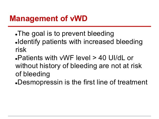 ●The goal is to prevent bleeding●Identify patients with increased bleedingrisk●Patients with vWF level > 40 UI/dL orwit...