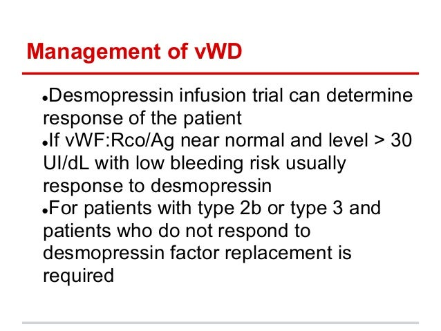Management of vWD●Desmopressin infusion trial can determineresponse of the patient●If vWF:Rco/Ag near normal and level > ...