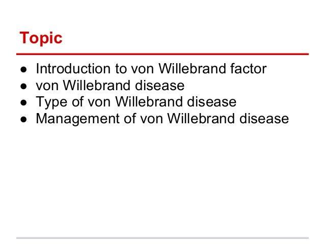 ● Introduction to von Willebrand factor● von Willebrand disease● Type of von Willebrand disease● Management of von Wille...