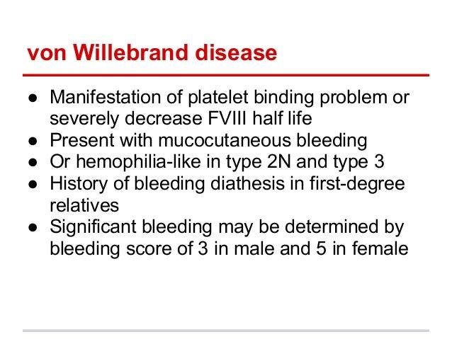 von Willebrand disease● Manifestation of platelet binding problem orseverely decrease FVIII half life● Present with mucocu...