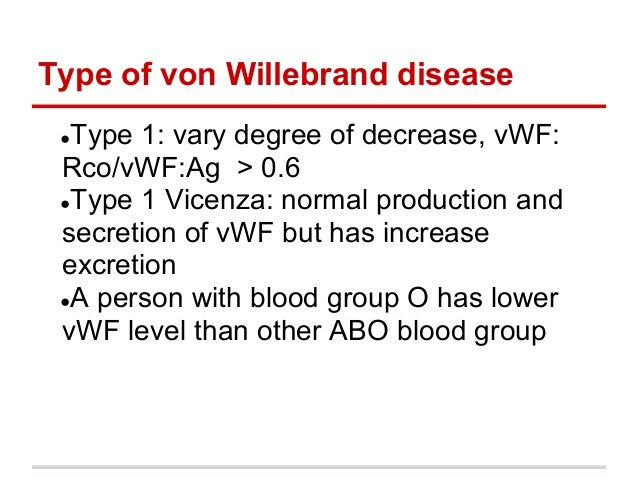 ●Type 1: vary degree of decrease, vWF:Rco/vWF:Ag > 0.6●Type 1 Vicenza: normal production andsecretion of vWF but has inc...