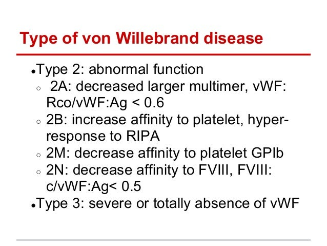 ●Type 2: abnormal function○  2A: decreased larger multimer, vWF:Rco/vWF:Ag < 0.6○ 2B: increase affinity to platelet, hy...