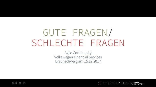 2017-12-15 GUTE FRAGEN/ SCHLECHTE FRAGEN Agile Community Volkswagen Financial Services Braunschweig am 15.12.2017