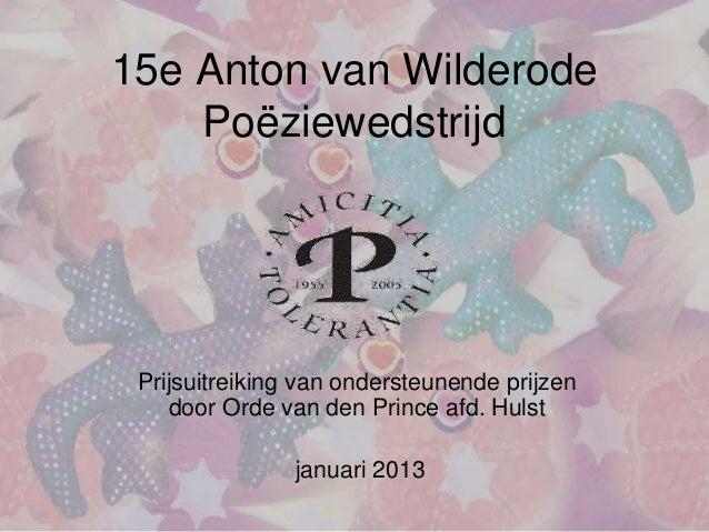 15e Anton van Wilderode    Poëziewedstrijd Prijsuitreiking van ondersteunende prijzen    door Orde van den Prince afd. Hul...