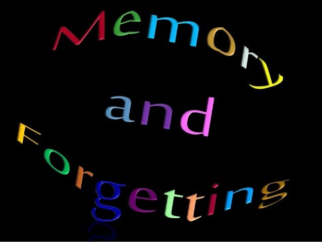 Memory and forgetting.