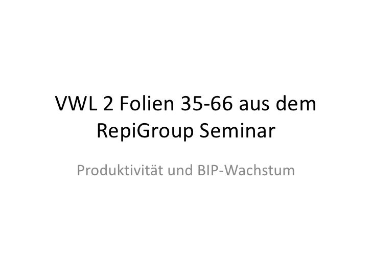 VWL 2 Folien 35-66 aus dem RepiGroup Seminar<br />Produktivität und BIP-Wachstum<br />