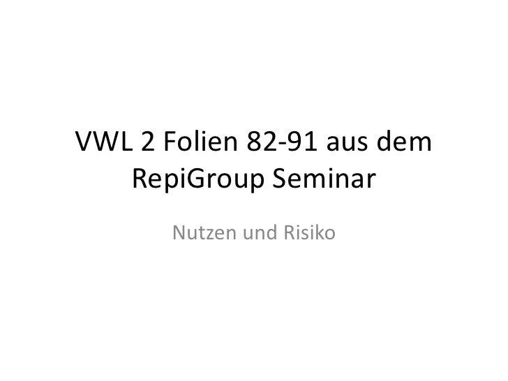 VWL 2 Folien 82-91 aus dem RepiGroup Seminar<br />Nutzen und Risiko<br />