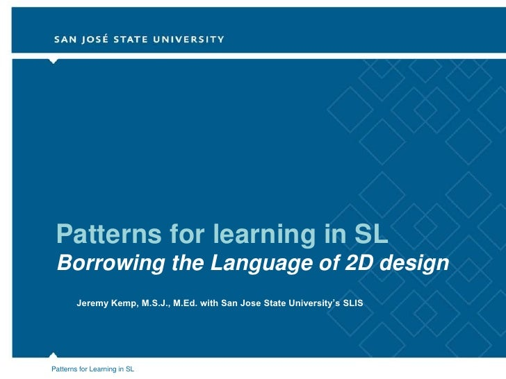 Patterns for learning in SL  Borrowing the Language of 2D design         Jeremy Kemp, M.S.J., M.Ed. with San Jose State Un...