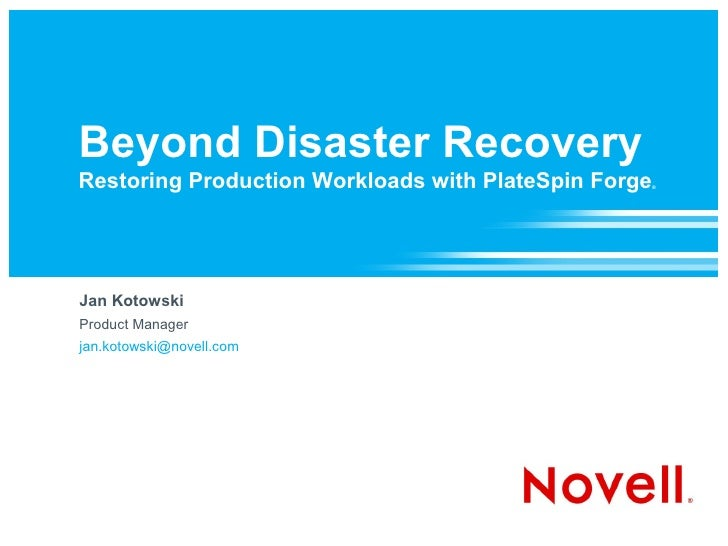 Beyond Disaster Recovery Restoring Production Workloads with PlateSpin Forge   ®     Jan Kotowski Product Manager jan.koto...
