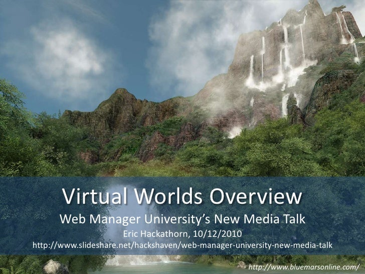 Virtual Worlds Overview<br />Web Manager University's New Media Talk<br />Eric Hackathorn, 10/12/2010<br />http://www.slid...