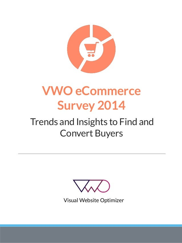VWO eCommerce Survey 2014 Trends and Insights to Find and Convert Buyers Visual Website Optimizer