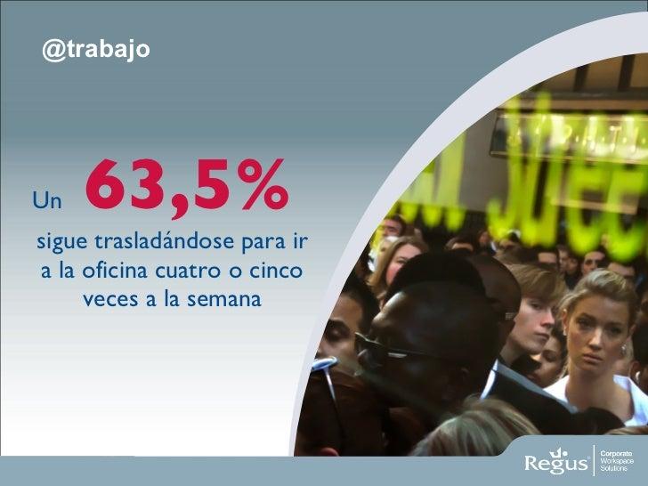 @trabajo <ul><li>Un  63,5%  sigue trasladándose para ir a la oficina cuatro o cinco veces a la semana </li></ul>