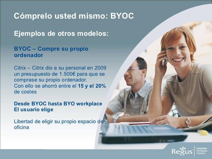 Cómprelo usted mismo: BYOC <ul><li>Ejemplos de otros modelos:  BYOC – Compre su propio ordenador </li></ul><ul><li>Citrix ...