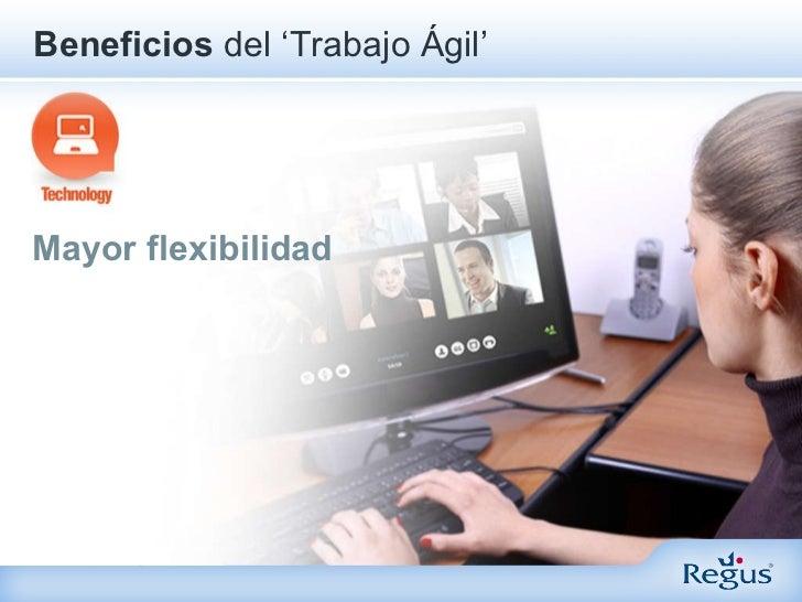 <ul><li>Mayor flexibilidad </li></ul>Beneficios  del   'Trabajo Ágil'