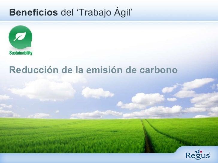 <ul><li>Reducción de la emisión de carbono  </li></ul>Beneficios  del   'Trabajo Ágil'
