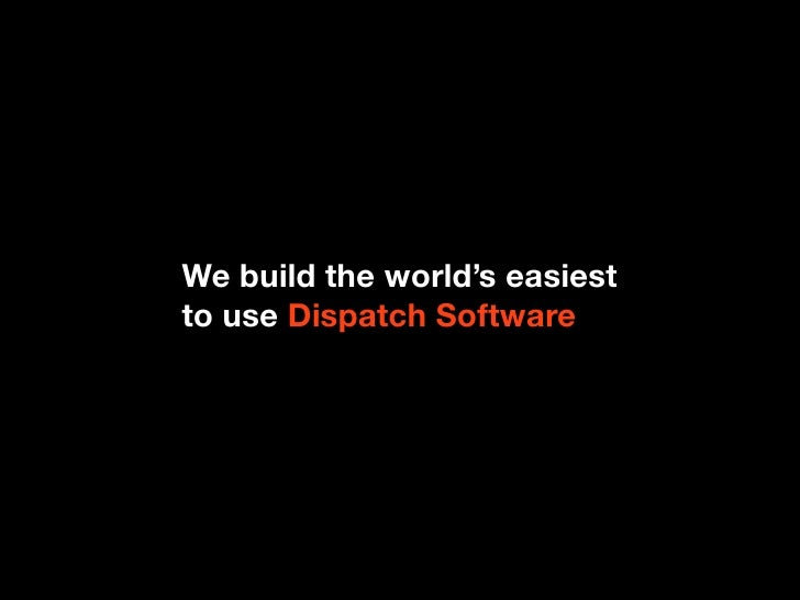 We build the world's easiestto use Dispatch Software