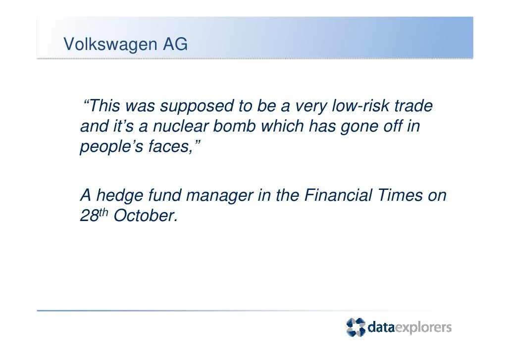 "Volkswagen AG    ""This was supposed to be a very low-risk trade  and it's a nuclear bomb which has gone off in  people's f..."