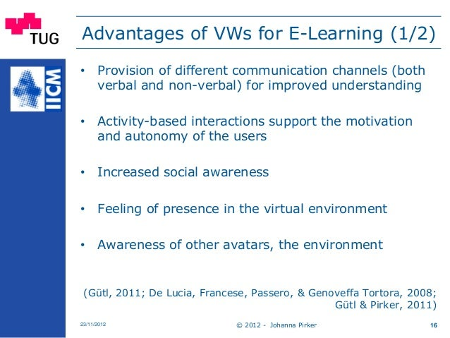Advantages of VWs for E-Learning (1/2) • Provision of different communication channels (both verbal and non-verbal) for im...