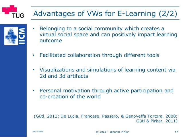 Advantages of VWs for E-Learning (2/2) • Belonging to a social community which creates a virtual social space and can posi...