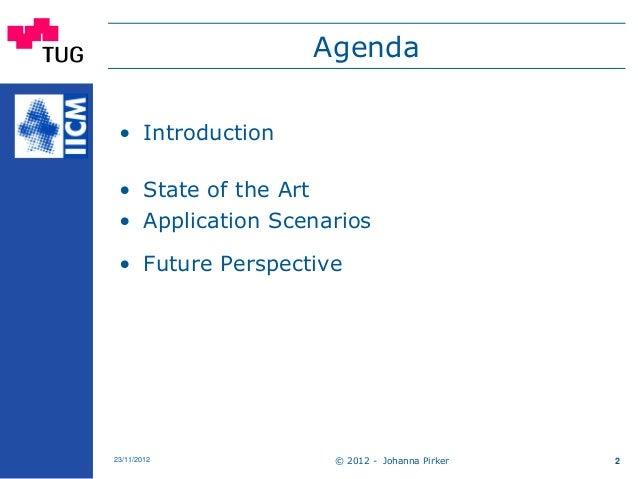© 2012 - Johanna Pirker23/11/2012 2 Agenda • Introduction • State of the Art • Application Scenarios • Future Perspective