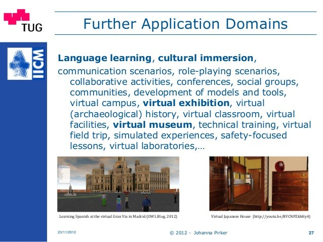 Further Application Domains Language learning, cultural immersion, communication scenarios, role-playing scenarios, collab...