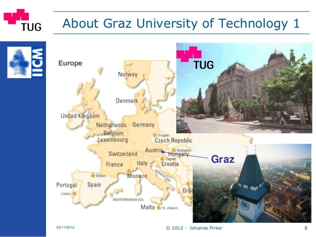 © 2012 - Johanna Pirker23/11/2012 3 About Graz University of Technology 1 Graz