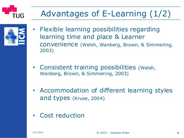 © 2012 - Johanna Pirker23/11/2012 6 Advantages of E-Learning (1/2) • Flexible learning possibilities regarding learning ti...