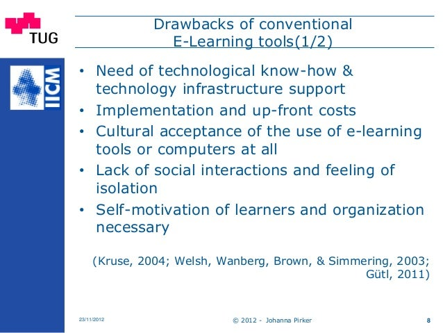 © 2012 - Johanna Pirker23/11/2012 8 Drawbacks of conventional E-Learning tools(1/2) • Need of technological know-how & tec...