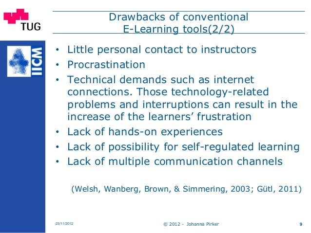 © 2012 - Johanna Pirker23/11/2012 9 Drawbacks of conventional E-Learning tools(2/2) • Little personal contact to instructo...