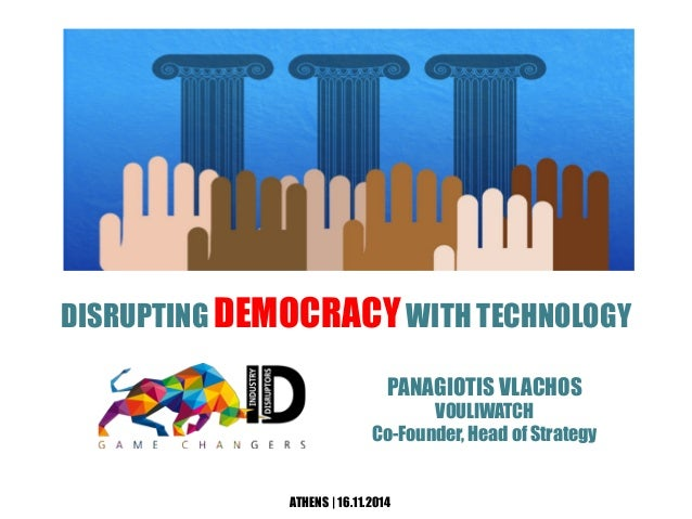 DISRUPTING DEMOCRACY WITH TECHNOLOGY  PANAGIOTIS VLACHOS  ATHENS | 16.11.2014  VOULIWATCH  Co-Founder, Head of Strategy