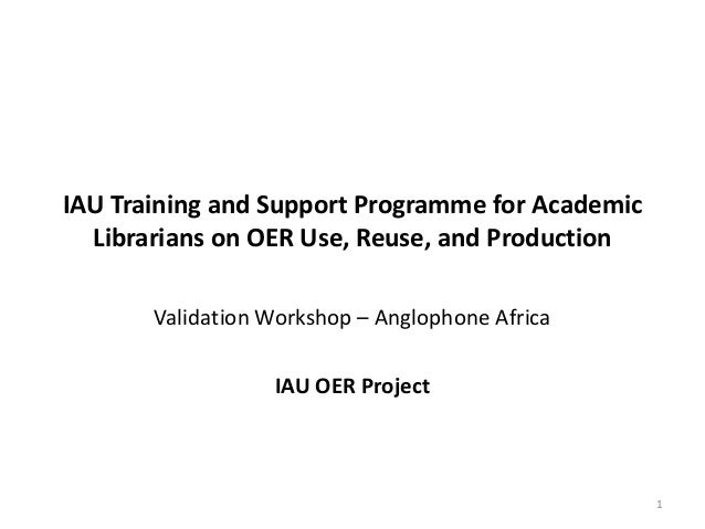 IAU Training and Support Programme for Academic Librarians on OER Use, Reuse, and Production Validation Workshop – Angloph...