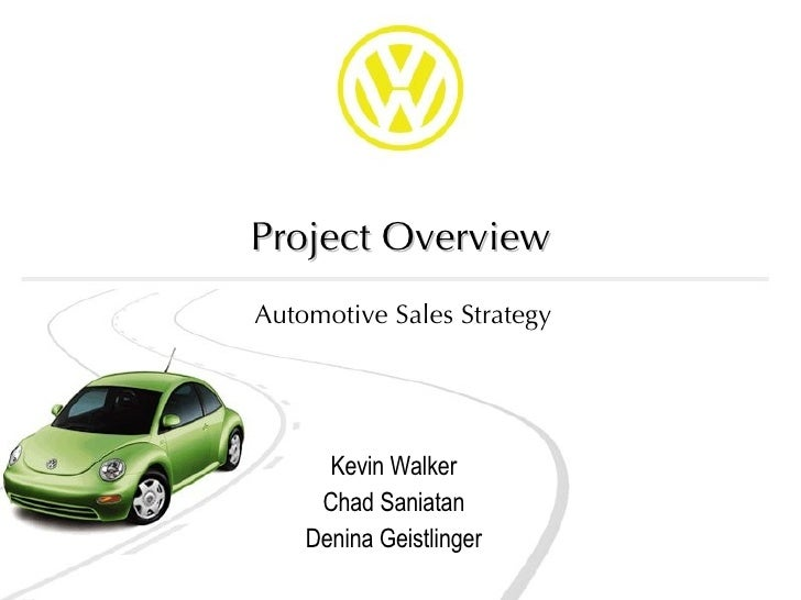 Project Overview Kevin Walker Chad Saniatan Denina Geistlinger Automotive Sales Strategy