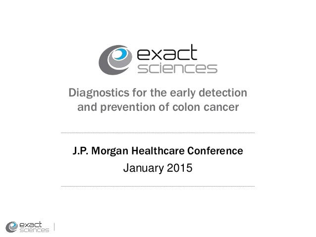 Diagnostics for the early detection and prevention of colon cancer J.P. Morgan Healthcare Conference January 2015