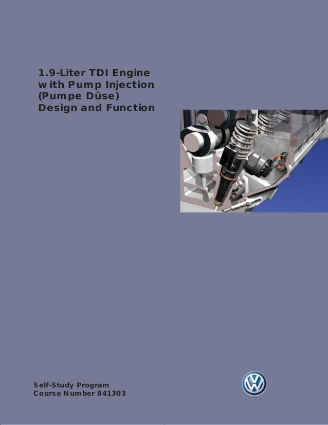 1.9-Liter TDI Enginewith Pump Injection(Pumpe Düse)Design and FunctionSelf-Study ProgramCourse Number 841303