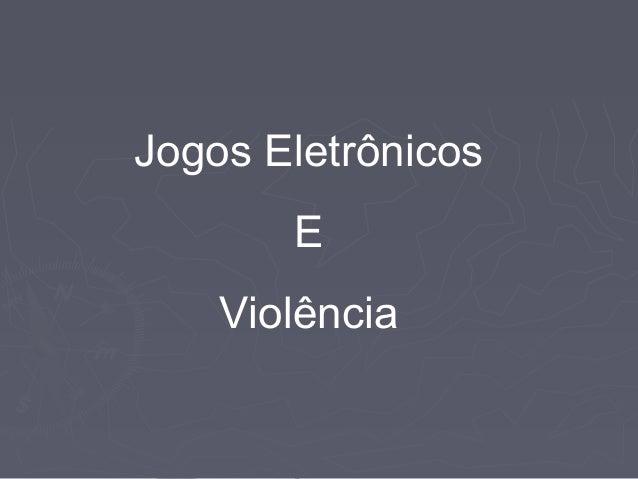 Jogos Eletrônicos E Violência