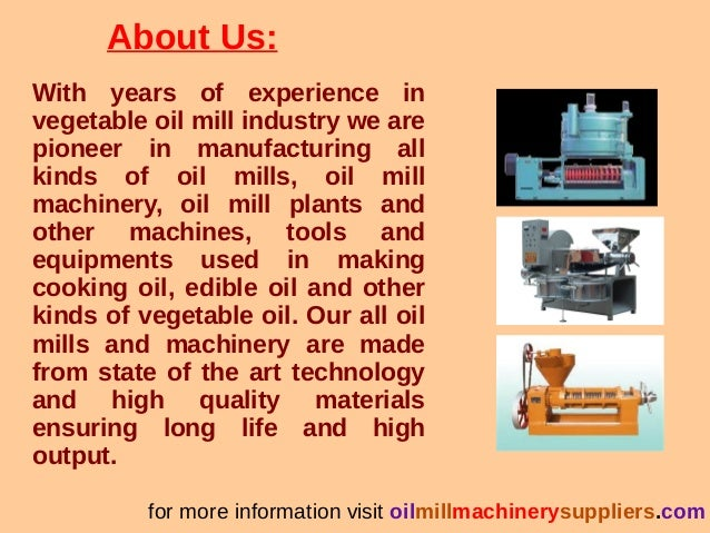 About Us: With years of experience in vegetable oil mill industry we are pioneer in manufacturing all kinds of oil mills, ...