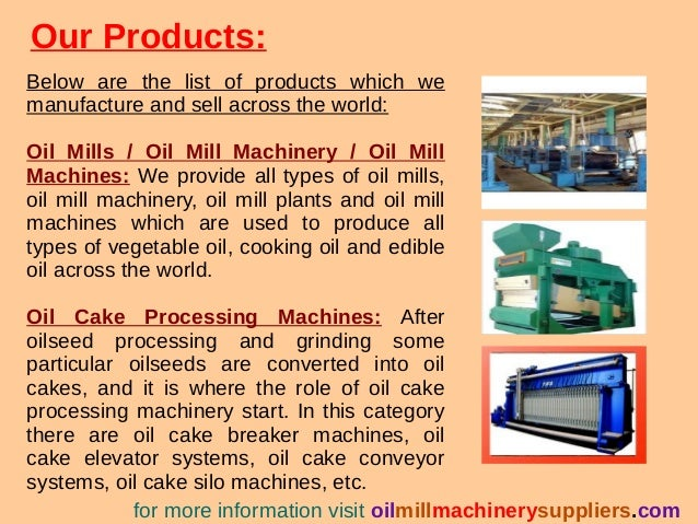 Our Products: Below are the list of products which we manufacture and sell across the world: Oil Mills / Oil Mill Machiner...