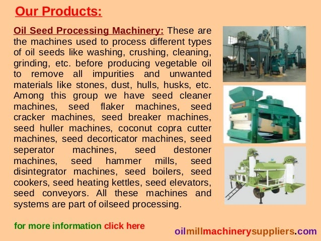 Our Products: Oil Seed Processing Machinery: These are the machines used to process different types of oil seeds like wash...