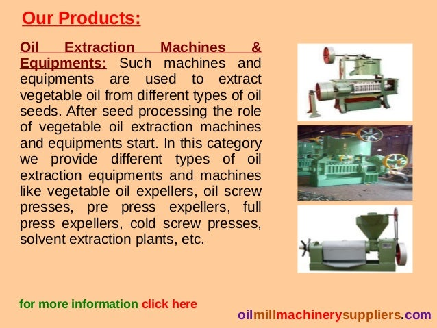 Our Products: Oil Extraction Machines & Equipments: Such machines and equipments are used to extract vegetable oil from di...