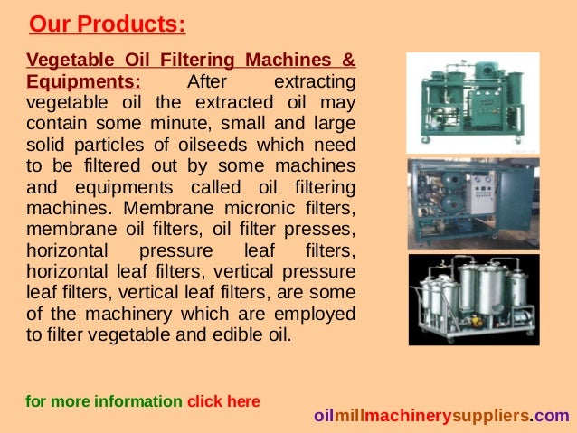 Our Products: Vegetable Oil Filtering Machines & Equipments: After extracting vegetable oil the extracted oil may contain ...
