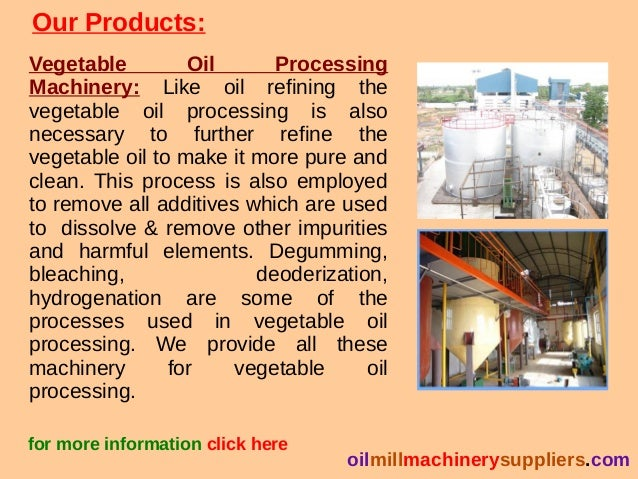 Our Products: Vegetable Oil Processing Machinery: Like oil refining the vegetable oil processing is also necessary to furt...
