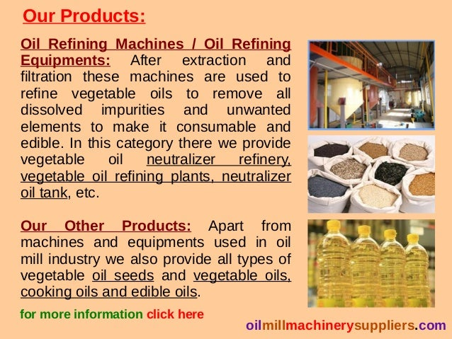 Our Products: Oil Refining Machines / Oil Refining Equipments: After extraction and filtration these machines are used to ...