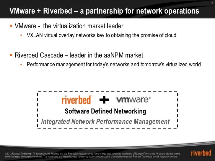 16    VMware + Riverbed – a partnership for network operations     VMware - the virtualization market leader             ...