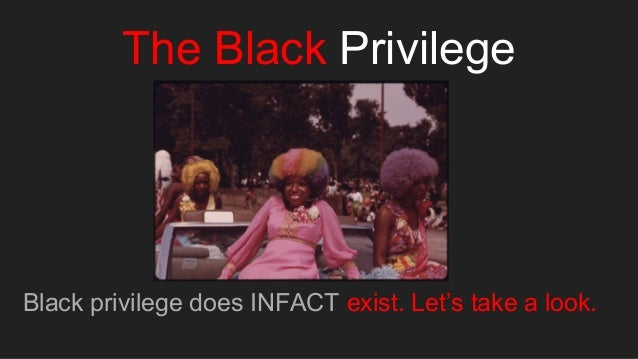 The Black Privilege Black privilege does INFACT exist. Let's take a look.
