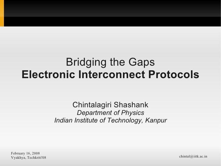 Bridging the Gaps       Electronic Interconnect Protocols                                Chintalagiri Shashank            ...